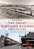 The Great Northern Railway Through Time (America Through Time)