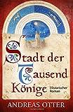 Stadt der tausend Könige: Mittelalterlicher Roman