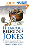 Religious Jokes: A huge collection of the funniest and best Christian, Church, Bible, Jesus And God Humor