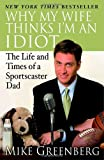 Why My Wife Thinks Im an Idiot: The Life and Times of a Sportscaster Dad