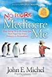 img - for (No More) Mediocre Me: How Saying No to the Status Quo Will Propel You From Ordinary to Extraordinary book / textbook / text book