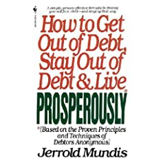 How to Get Out of Debt, Stay Out of Debt as well as Live Prosperously