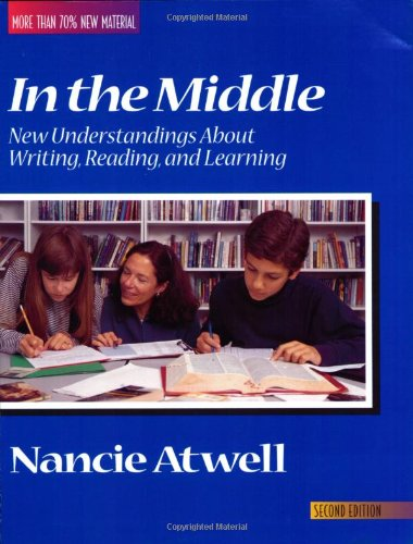 In the Middle: New Understandings About Writing, Reading,...
