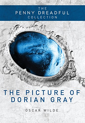 Oscar Wilde - The Picture of Dorian Gray: The Penny Dreadful Collection