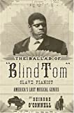 The Ballad of Blind Tom: Americas Lost Musical Genius