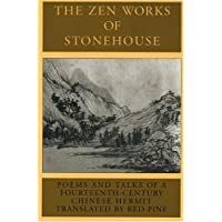 The Zen Works of Stonehouse: Poems and Talks of a Fourteenth Century Chinese Hermit