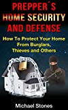 Prepper´s Home Security and Defense - How To Protect Your Home From Burglars, Thieves and Others (Preppers Home Security, Preppers Survival Project, Survival,)