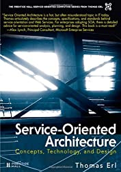 Service-Oriented Architecture: Concepts, Technology, and Design (Prentice Hall Service-Oriented Computing Series from Thomas Erl)