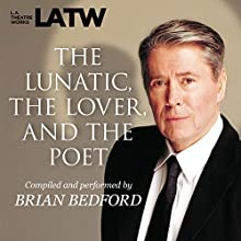 The Lunatic, the Lover & the Poet Performance by Brian Bedford Narrated by Brian Bedford