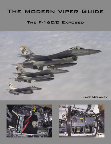 The Modern Viper Guide:  The F-16C/D Exposed, by Jake Melampy