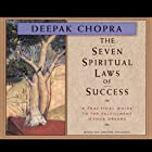 The Seven Spiritual Laws of Success  by Deepak Chopra Narrated by Deepak Chopra