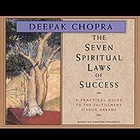 The Seven Spiritual Laws of Success Hörbuch von Deepak Chopra Gesprochen von: Deepak Chopra
