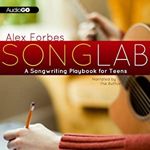 Songlab: A Songwriting Playbook for Teens | [Alex Forbes]