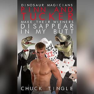 Dinosaur Magicians Pinn and Tucker Make Their Wieners Disappear in My Butt Audiobook