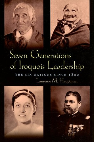 Seven Generations of Iroquois Leadership: The Six Nations...