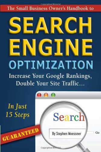 Book: The Small Business Owner's Handbook to Search Engine Optimization - Increase Your Google Rankings, Double Your Site Traffic by Stephen Woessner