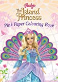 Barbie as the Island Princess: Pink Paper Colouring Book