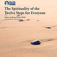 The Spirituality of the Twelve Steps for Everyone Discours Auteur(s) : Fr. Anthony Ciorra PhD Narrateur(s) : Fr. Anthony Ciorra PhD