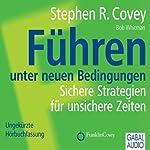 Führen unter neuen Bedingungen: Sichere Strategien für unsichere Zeiten | Stephen R. Covey,Bob Whitman