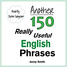 Another 150 Really Useful English Phrases: For Intermediate Students Wishing to Advance (       UNABRIDGED) by Jenny Smith Narrated by Jus Sargeant