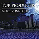 Top Producer: A Novel of Dark Money, Greed, and Friendship Audiobook by Norb Vonnegut Narrated by Mel Foster