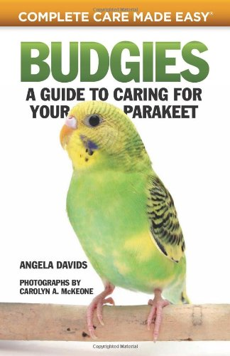 Budgies: A Guide to Caring for Your Parakeet (Complete Care Made Easy)