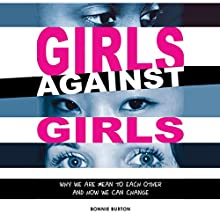 Girls Against Girls: Why We Are Mean to Each Other and How We Can Change Audiobook by Bonnie Burton Narrated by Christina Morales Hemenway