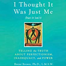 I Thought It Was Just Me (but it isn't): Telling the Truth about Perfectionism, Inadequacy, and Power Audiobook by Brené Brown Narrated by Lauren Fortgang