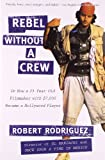 img - for Rebel without a Crew: Or How a 23-Year-Old Filmmaker With $7,000 Became a Hollywood Player book / textbook / text book