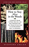 How to Stay Alive in the Woods: A Complete Guide to Food, Shelter, and Self-Preservation That Makes Starvation in the Wilderness Next to Impossible (0684831015) by Angier, Bradford