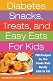 Diabetes Snacks, Treats, and Easy Eats for Kids: 130 Recipes for the Foods Kids Really Like to Eat