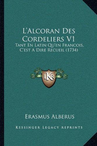 L'Alcoran Des Cordeliers V1: Tant En Latin Qu'en Francois, C'Est a Dire Recueil (1734)