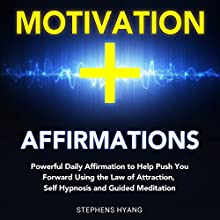 Motivation Affirmations: Powerful Daily Affirmations to Help Push You Forward Using the Law of Attraction, Self-Hypnosis and Guided Meditation Audiobook by Stephens Hyang Narrated by Robert Gazy