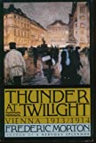 Thunder at Twilight: Vienna, 1913/1914 (1127542656) by Morton, Frederic