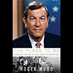 The Place to Be: Washington, CBS, and the Glory Days of Television News | Roger Mudd