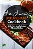 An Amazing Meatloaf Cookbook: 33 Recipes for a Delicious Meatloaf Dishes