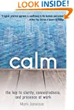 calm: The Key to Clarity, Connectedness and Presence at Work