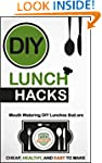 DIY Lunch Hacks: Mouth Watering DIY L...
