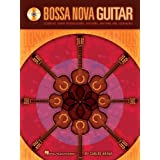 Bossa Nova Guitar: Essential Chord Progressions, Patterns, Rhythms and Techniques