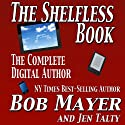 The Shelfless Book: The Complete Digital Author (       UNABRIDGED) by Jen Talty, Bob Mayer Narrated by Martin Gollery
