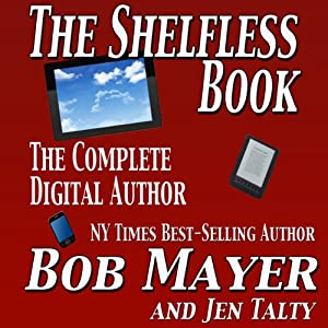 The Shelfless Book: The Complete Digital Author | [Jen Talty, Bob Mayer]