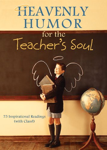 Image for Heavenly Humor for the Teacher's Soul: 75 Inspirational Readings (with Class!)