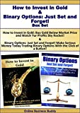 Investing Box Set: How to Invest in Gold & Binary Options: Just Set and Forget! (Gold, Options Trading, Investing)