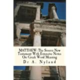 MATTHEW: The Source New Testament With Extensive Notes On Greek Word Meaningby Dr A Nyland