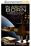 In Ashes Born (A Seeker's Tale From The Golden Age Of The Solar Clipper Book 1) (English Edition)