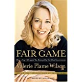 Fair Game: How a Top CIA Agent Was Betrayed by Her Own Government ~ Valerie Plame Wilson