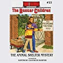 The Animal Shelter Mystery: The Boxcar Children Mysteries, Book 22 (       UNABRIDGED) by Gertrude Chandler Warner Narrated by Aimee Lilly