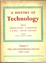 A History of Technology Volume V The Late Nineteenth Century c.1850 - c. 1900 (5)