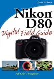 Nikon D80 Digital Field Guide (0470120517) by Busch, David D.