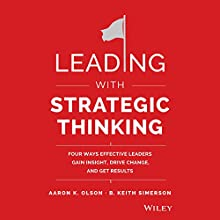 Leading with Strategic Thinking: Four Ways Effective Leaders Gain Insight, Drive Change, and Get Results (       UNABRIDGED) by Aaron K. Olson, B. Keith Simerson Narrated by Daniel Thomas May